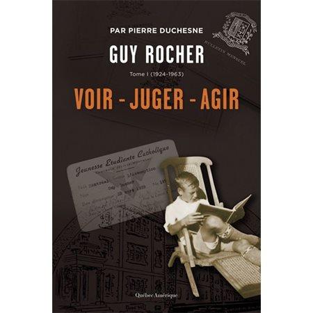 1924-1963 Voir, juger, agir, Tome 1, Guy Rocher