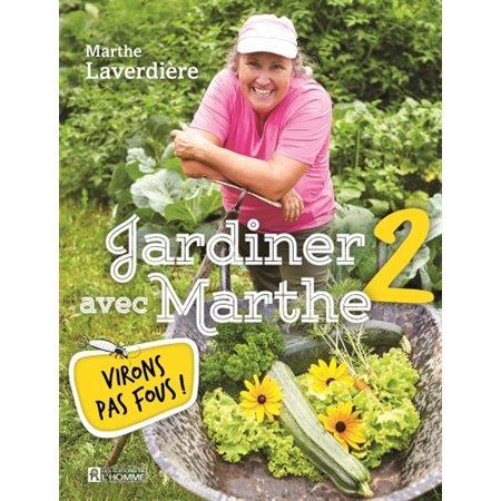 Virons pas fous!, Tome 2, Jardiner avec Marthe