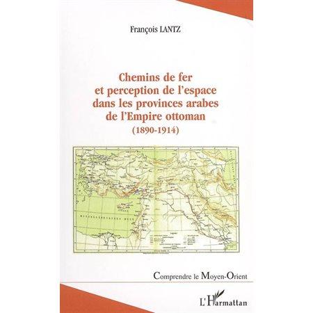 Chemins de fer et perception de l'espace dans les provinces arabes de l'Empire ottoman