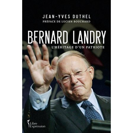 Bernard Landry : l'héritage d'un patriote