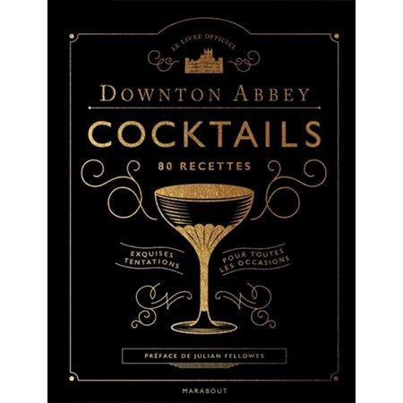 Downton Abbey cocktails, 80 recettes