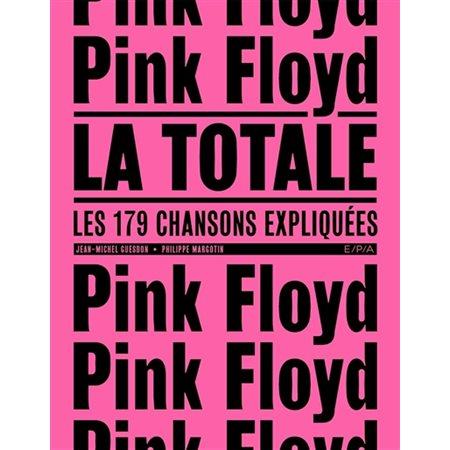 Pink Floyd : la totale : les 179 chansons expliquées