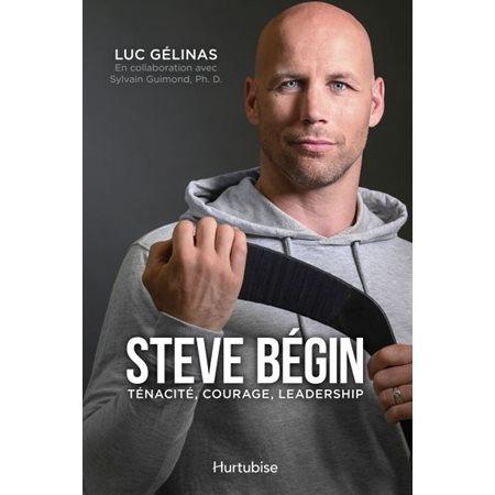 Steve Bégin, ténacité, courage, leadership