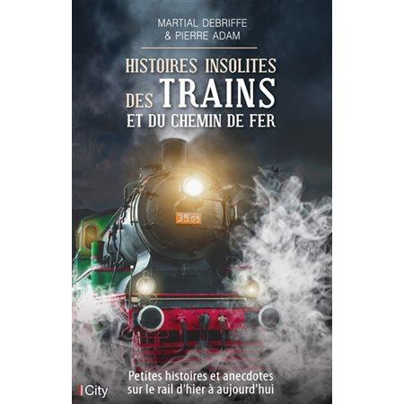 Histoires insolites des trains et du chemin de fer