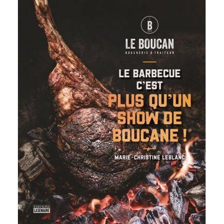 Le barbecue, c'est plus qu'un show de boucane!
