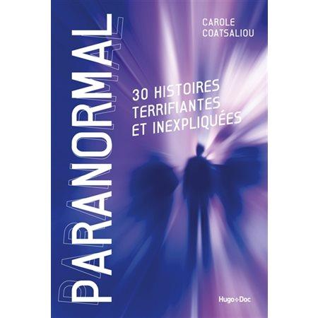 Paranormal : 30 histoires terrifiantes et inexpliquées