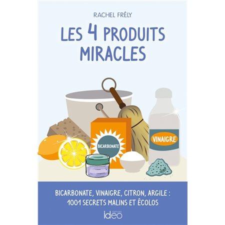 Les 4 produits miracles : bicarbonate, vinaigre, citron, argile : 1.001 secrets malins et écolos