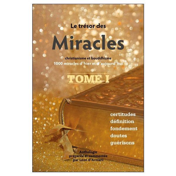 Certitudes, définition, fondement, doutes, guérisons, Tome 1, Le trésor des miracles